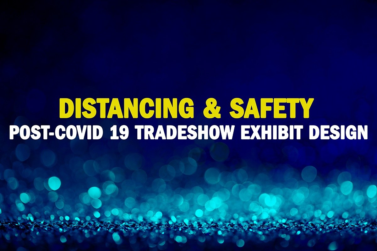6 (New) Normal Design Considerations for Distancing and Safety in Post-COVID 19 Tradeshow Exhibit Design